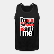 Camisole I'm not anti-system, this system is anti-me