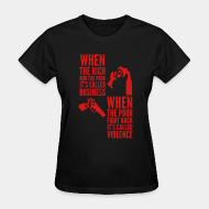 T-shirt féminin ♀ When the rich rob the poor it's called business - When the poor fight back it's called violence