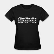 T-shirt féminin ♀ Love animals don't eat them