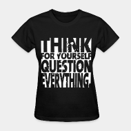T-shirt féminin ♀ Think for yourself question everything