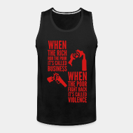 Camisole ♂ When the rich rob the poor it's called business - When the poor fight back it's called violence