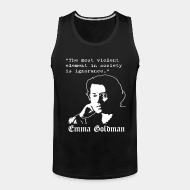 Camisole Tne most violent element in society is ignorance (Emma Goldman)