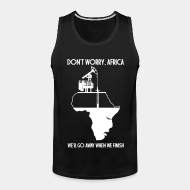 Camisole ♂ Don't worry, Africa - we'll go away when we finish