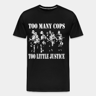 T-shirt Xtra-Large Too many cops, too little justice