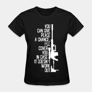T-shirt féminin You can give peace a chance i'll cover you in case it doesn't work out