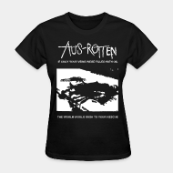 T-shirt féminin ♀ Aus-Rotten - if only your veins were filled with oil the world would rush to your rescue