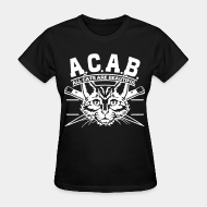 T-shirt féminin ♀ A.C.A.B. All Cats Are Beautiful