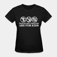 T-shirt féminin Imaginary friends are for kids