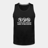 Camisole ♂ Imaginary friends are for kids