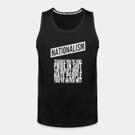 Camisole ♂ Nationalism teaches you to take pride in shit you haven't done & hate people you've never met