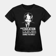 T-shirt féminin ♀ Education is the most powerful weapon which you can use to change the world (Nelson Mandela)