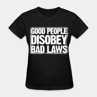 T-shirt féminin ♀ Good people disobey bad laws