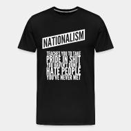 T-shirt Xtra-Large Nationalism teaches you to take pride in shit you haven't done & hate people you've never met