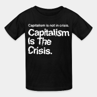 T-shirt enfant Capitalism is not in crisis. Capitalism is the crisis.