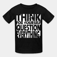 T-shirt enfant Think for yourself question everything