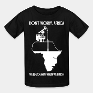 T-shirt enfant Don't worry, Africa - we'll go away when we finish