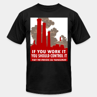 Produit local If you work it you should control it - fight for workers self management