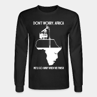 Chandail à manches longues Don't worry, Africa - we'll go away when we finish