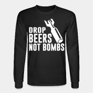 Chandail à manches longues Drop beers not bombs