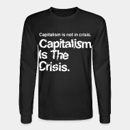 Chandail à manches longues Capitalism is not in crisis. Capitalism is the crisis.
