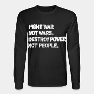 Chandail à manches longues Fight war not wars, destroy power not people.