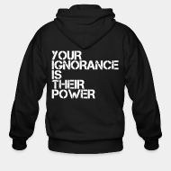 Hoodie à fermeture éclair Your ignorance is their power