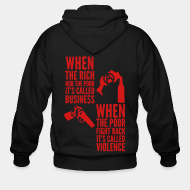 Hoodie à fermeture éclair When the rich rob the poor it's called business - When the poor fight back it's called violence