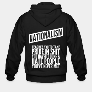 Hoodie à fermeture éclair Nationalism teaches you to take pride in shit you haven't done & hate people you've never met