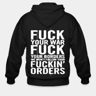 Hoodie à fermeture éclair Fuck your war fuck your borders we won't follow your fuckin' orders