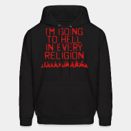 Hoodie sweatshirt I'm going to hell in every religion