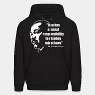 Hoodie sweatshirt One has a moral responsibility to disobey unjust laws (Martin Luther King Jr)