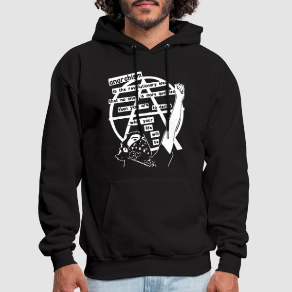 Anarchism is the revolutionary idea that no one is more qualified than you are to decide what your life will be - Sweat à capuche (Hoodie) Militant