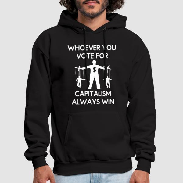 Whoever you vote for, capitalism always win - Sweat à capuche (Hoodie) Militant