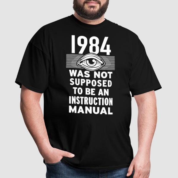 1984 was not supposed to be an instruction manual - T-shirt humour engagé