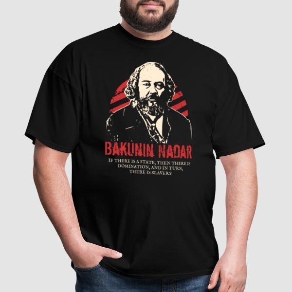 Bakunin Nadar - If there is a state, then there is domination, and in turn, there is slavery - T-shirt Militant