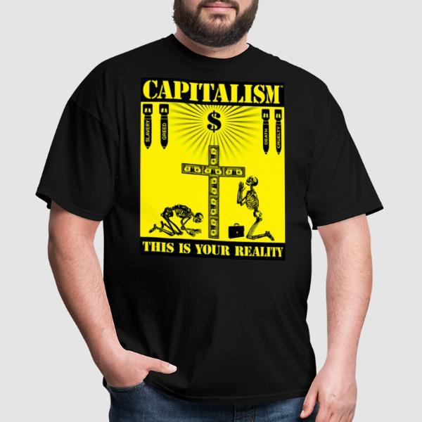 Capitalism - this is your reality - T-shirt Militant