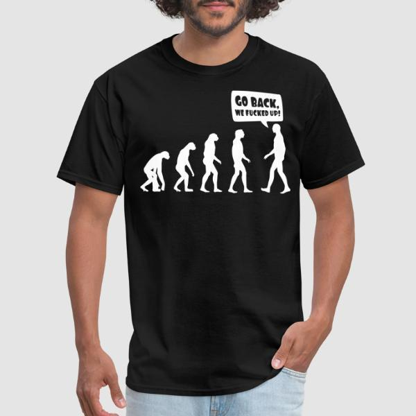 Evolution - Go back, we fucked up! - T-shirt humour engagé