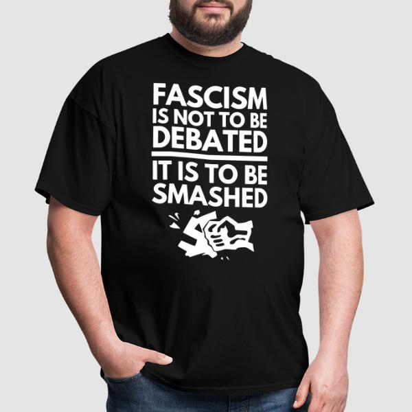 Fascism is not to be debated, it is to be smashed - T-shirt Anti-Fasciste