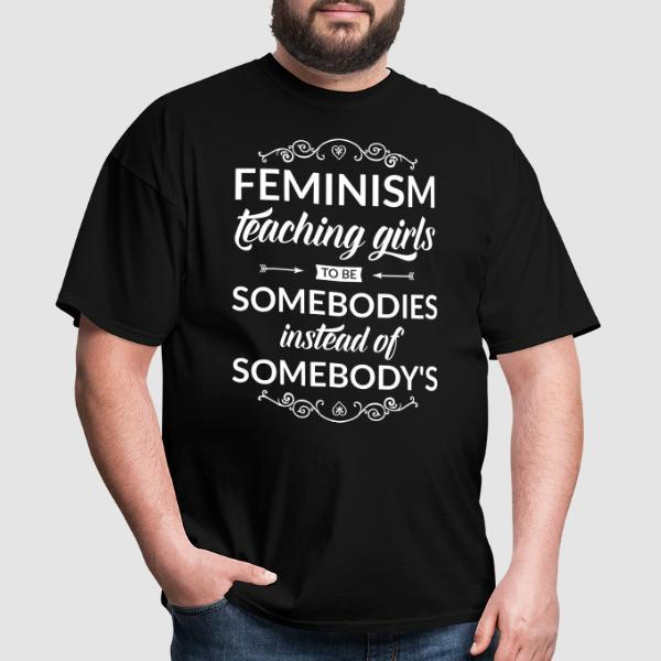 Feminism teaching girls to be somebodies instead of somebody's - T-shirt Féministe