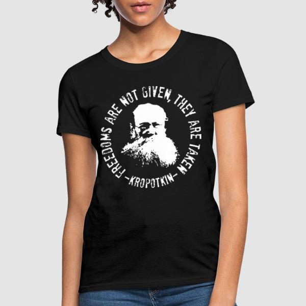 Freedoms are not given, they are taken (Kropotkin) - T-shirt féminin Militant