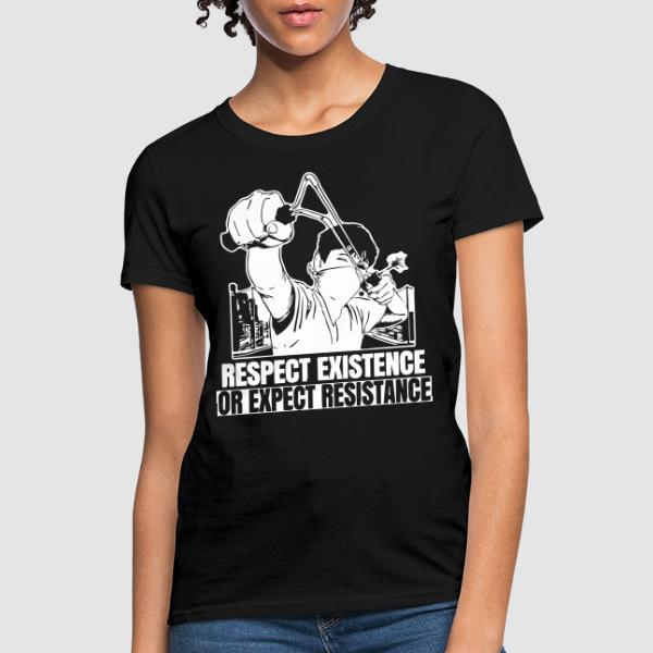 Respect existence or expect resistance - T-shirt féminin Militant