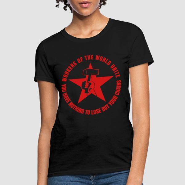 Workers of the world unite - You have nothing to lose but your chains - T-shirt féminin Working Class
