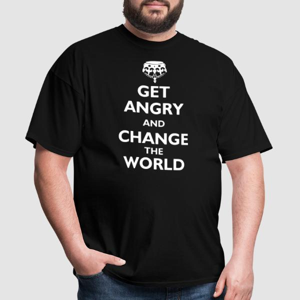Get angry and change the world - T-shirt Militant