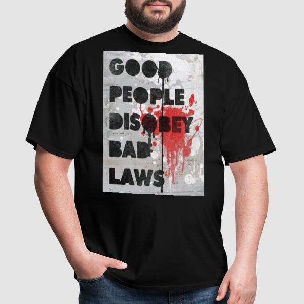 Good people disobey bad laws - T-shirt Militant