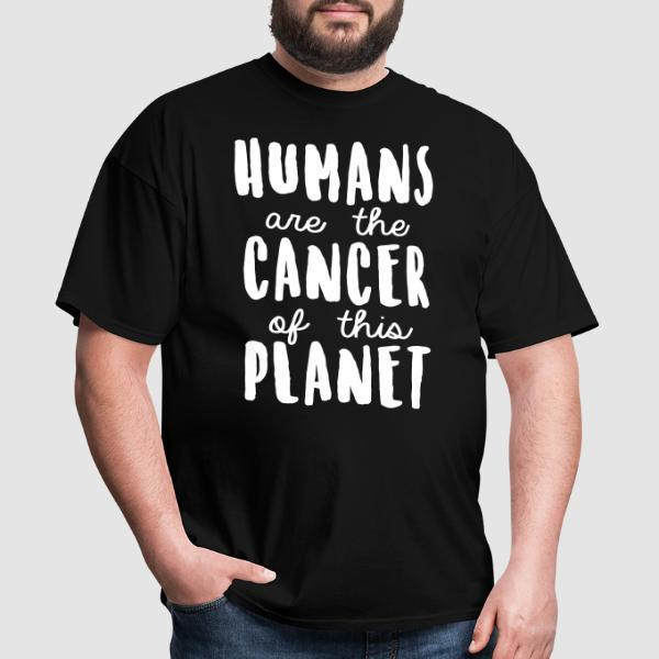 Humans are the cancer of this planet - T-shirt Environnementaliste