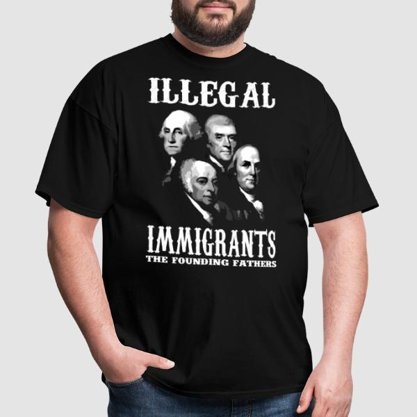Illegal immigrants: the founding fathers - T-shirt humour engagé