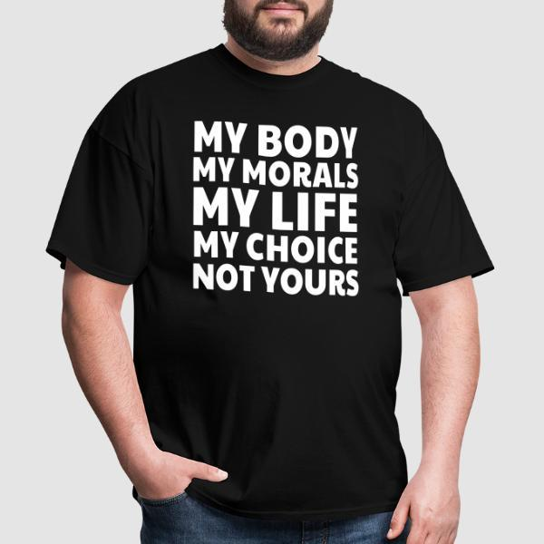 My body, my morals, my life, my choice, not yours. - LGBTQ+ T-shirt