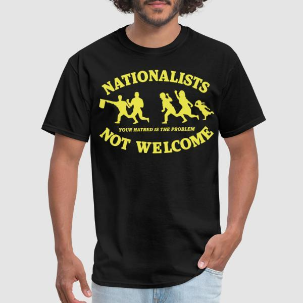 Nationalists not welcome. Your hatred is the problem - T-shirt Anti-Fasciste