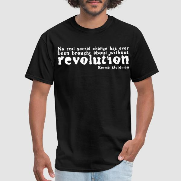 No real social change has ever been brought about without revolution (Emma Goldman) - T-shirt Militant