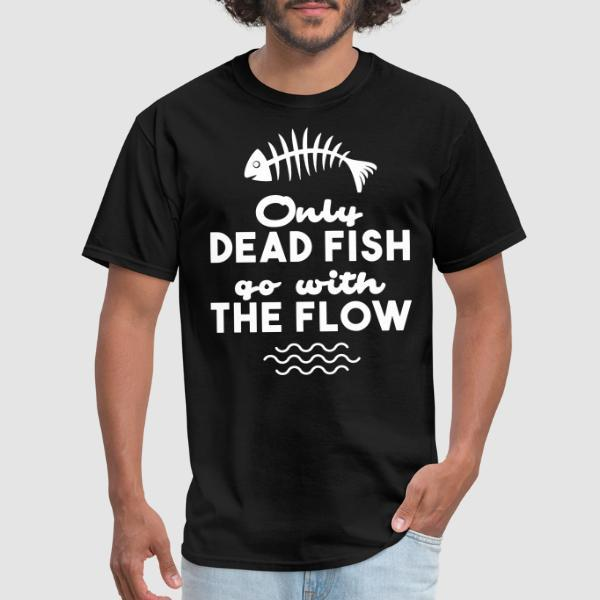 Only dead fish go with the flow - T-shirt Militant